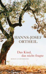 """""""Das Kind, das nicht fragte"""" von Hanns-Josef Ortheil"""