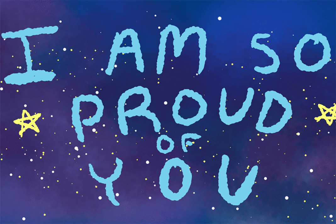 I am so proud of you